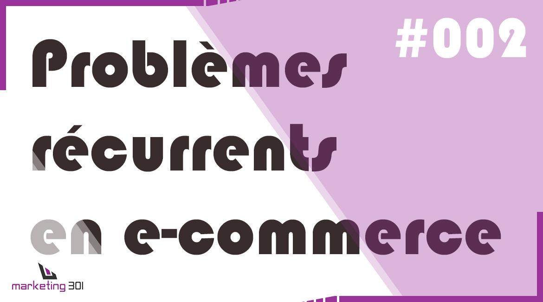 #2 – Les 3 problèmes récurrents en e-commerce