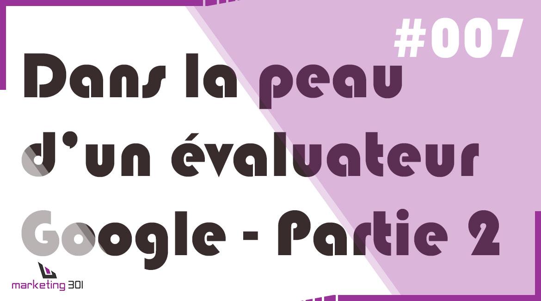 #7 – Dans la peau d'un évaluateur Google – Partie 2