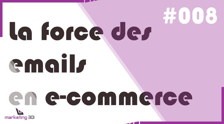 #8 – La force des emails en e-commerce