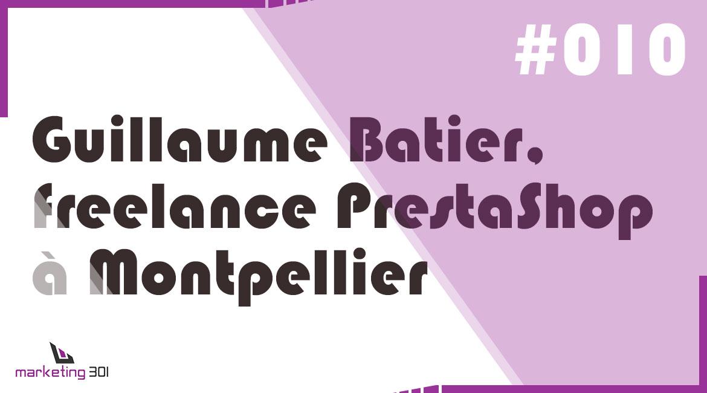 #10 – Guillaume Batier, freelance PrestaShop à Montpellier